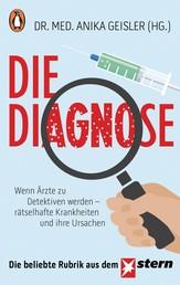 Die Diagnose - Wenn Ärzte zu Detektiven werden – rätselhafte Krankheiten und ihre Ursachen
