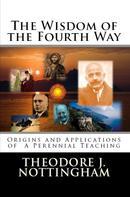 Theodore J. Nottingham: The Wisdom of the Fourth Way