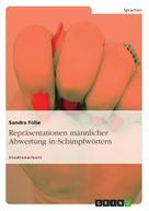 Sandra Folie: Repräsentationen männlicher Abwertung in Schimpfwörtern