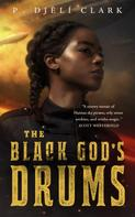 P. Djeli Clark: The Black God's Drums