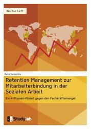 Retention Management zur Mitarbeiterbindung in der Sozialen Arbeit - Ein 4-Phasen-Modell gegen den Fachkräftemangel