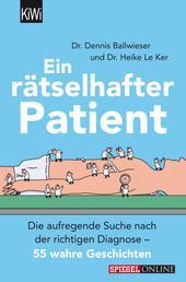 Ein rätselhafter Patient - Die aufregende Suche nach der richtigen Diagnose – 55 wahre Geschichten