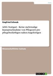 ArbG Stuttgart - Keine mehrmalige Inanspruchnahme von Pflegezeit pro pflegebedürftigen nahen Angehörigen