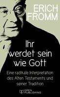 Erich Fromm: Ihr werdet sein wie Gott. Eine radikale Interpretation des Alten Testaments und seiner Tradition ★★★★★