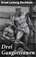 Ernst Ludwig Rochholz: Drei Gaugöttinnen
