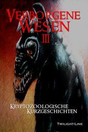 Verborgene Wesen III - Kryptozoologische Kurzgeschichten