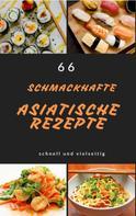 Thomas Eberhart: 66 schmackhafte asiatische Rezepte