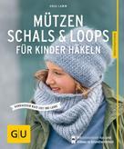 Anja Lamm: Mützen, Schals & Loops für Kinder häkeln