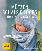 Mützen, Schals & Loops für Kinder häkeln - Kombinieren nach Lust und Laune