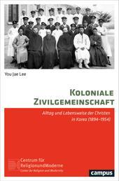 Koloniale Zivilgemeinschaft - Alltag und Lebensweise der Christen in Korea (1894-1954)