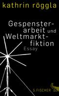 Kathrin Röggla: Gespensterarbeit und Weltmarktfiktion