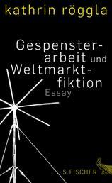 Gespensterarbeit und Weltmarktfiktion - Essay