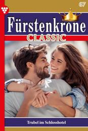 Fürstenkrone Classic 67 – Adelsroman - Trubel im Schlosshotel