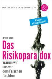 Das Risikoparadox - Warum wir uns vor dem Falschen fürchten