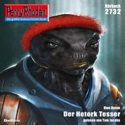 """Perry Rhodan 2732: Der Hetork Tesser - Perry Rhodan-Zyklus """"Das Atopische Tribunal"""""""