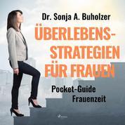 Überlebensstrategien für Frauen - Pocket-Guide Frauenzeit (Ungekürzt)