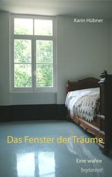 Das Fenster der Träume - Eine Liebesgeschichte nach einer wahren Begebenheit!