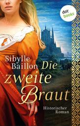 Die zweite Braut - Historischer Roman
