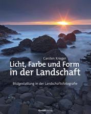 Licht, Farbe und Form in der Landschaft - Bildgestaltung in der Landschaftsfotografie