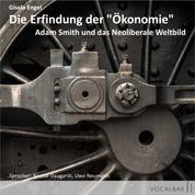 """Die Erfindung der """"Ökonomie"""" - Adam Smith und das Neoliberale Weltbild"""