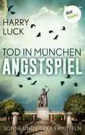 Harry Luck: Tod in München - Angstspiel: Der dritte Fall für Sonne und Litzka ★★★★