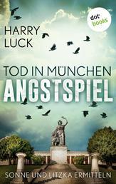 Tod in München - Angstspiel: Der dritte Fall für Sonne und Litzka - Kriminalroman