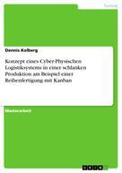 Dennis Kolberg: Konzept eines Cyber-Physischen Logistiksystems in einer schlanken Produktion am Beispiel einer Reihenfertigung mit Kanban