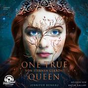 Von Sternen gekrönt - One True Queen, Band 1 (ungekürzt)