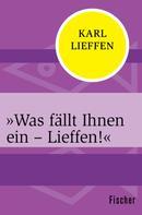 Karl Lieffen: »Was fällt Ihnen ein – Lieffen!«