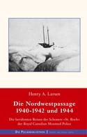 Henry A. Larsen: Die Nordwestpassage 1940-1942 und 1944