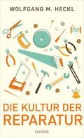 Wolfgang M. Heckl: Die Kultur der Reparatur ★★★★