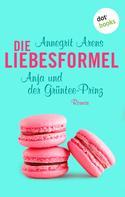Annegrit Arens: Die Liebesformel: Anja und der Grüntee-Prinz ★★★★