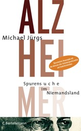 Alzheimer - Spurensuche im Niemandsland