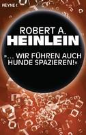 """Robert A. Heinlein: """"… Wir führen auch Hunde spazieren"""" ★★★★"""