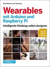 Wearables mit Arduino und Raspberry Pi - Intelligente Kleidung selbst designen – Hip mit Smart Fashion