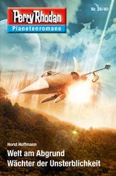 Planetenroman 39 + 40: Welt am Abgrund / Wächter der Unsterblichkeit - Zwei abgeschlossene Romane aus dem Perry Rhodan Universum