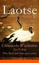 Chinesische Weisheiten: Tao Te King (Das Buch vom Sinn und Leben) - Laozi: Daodejing