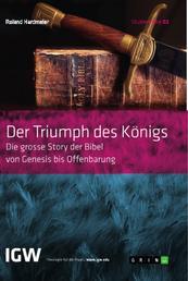Der Triumph des Königs. Die grosse Story der Bibel von Genesis bis Offenbarung - Studienreihe IGW Band 2