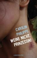 Carolin Philipps: Weine nicht, Prinzessin ★★★★