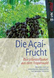 Die Açaí-Frucht - Das Vitalstoffpaket aus dem Tropenwald. Besonders reich an Antioxidanzien, Ballaststoffen und gesun