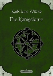 DSA 47: Die Königslarve - Das Schwarze Auge Roman Nr. 47