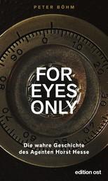 """""""For eyes only"""" - Die wahre Geschichte des Agenten Horst Hesse"""