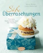 Süße Überraschungen - Feinste Geschenke aus der Küche