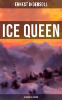 Ernest Ingersoll: Ice Queen (Illustrated Edition)