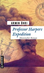 Professor Harpers Expedition - Historischer Roman