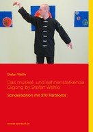 Stefan Wahle: Das muskel- und sehnenstärkende Qigong by Stefan Wahle ★★