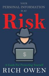 Your Personal Information Is At Risk - A Guide For Protecting Yourself