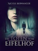 Nicole Berwanger: Die Toten vom Eifelhof