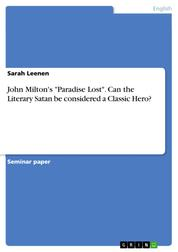 """John Milton's """"Paradise Lost"""". Can the Literary Satan be considered a Classic Hero?"""