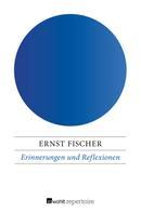 Ernst Fischer: Erinnerungen und Reflexionen